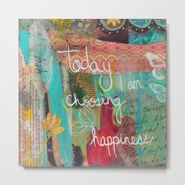 today I am choosing happiness Metal Print