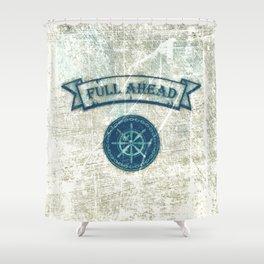 FULL AHEAD Shower Curtain