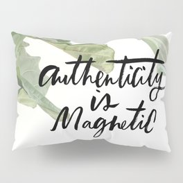 Authenticity is Magnetic Pillow Sham