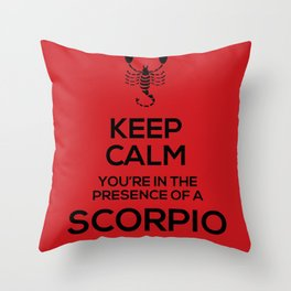 Keep Calm, You're in the Presence of a Scorpio Throw Pillow