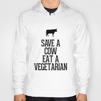 vegetarian Hoodies featuring Save a Cow Eat a Vegetarian by RexLambo