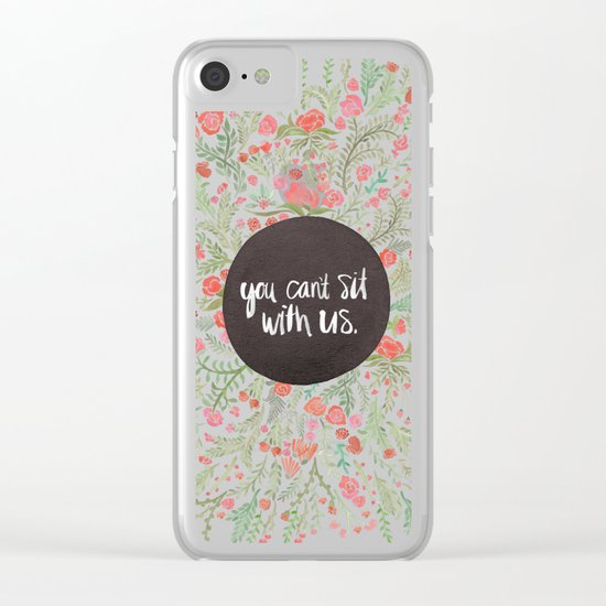 You Can't Sit With Us Clear iPhone Case