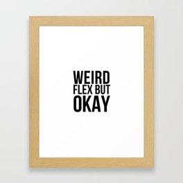 Weird flex but okay Meme Framed Art Print