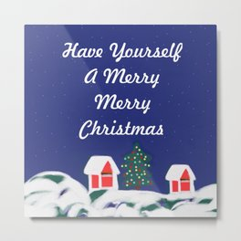 Have Yourself A Merry Merry Christmas Metal Print