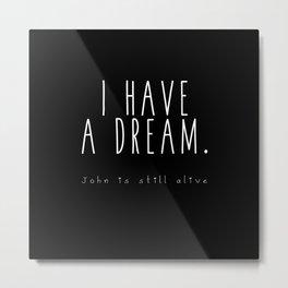 I HAVE A DREAM - john - black Metal Print