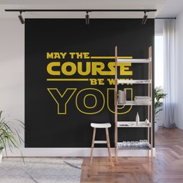May The Course Be With You Wall Mural