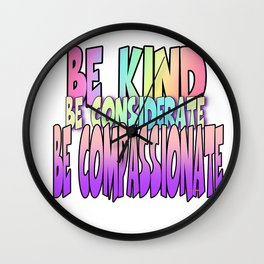 BE KIND CONSIDERATE COMPASSIONATE Wall Clock
