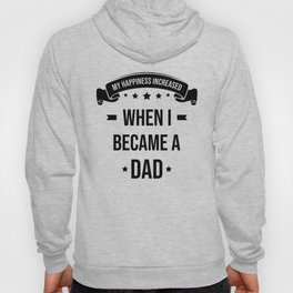 My Happiness Increased When I Became A Dad Hoody