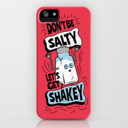 Don't be Salty Let's Get Shakey - Salt Shaker iPhone Case