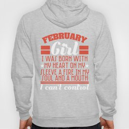 Born in February? A February Girl? February Girl T-shirt Especially made for all of Feb Girls Hoody