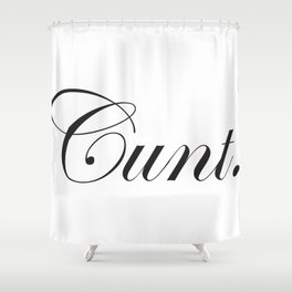Sophisticated Ignorance - Cunt. Shower Curtain