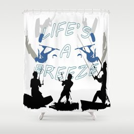 Life's A Breeze For Kitesurfers Shower Curtain