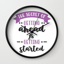 The Secret of Getting Ahead is Getting Started Wall Clock