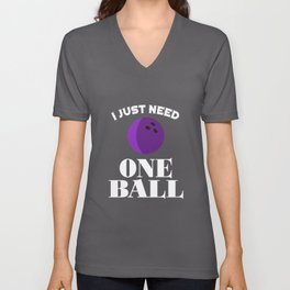 I just need one ball - bowling Unisex V-Neck