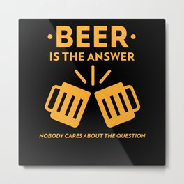 Beer Is The Answer Metal Print