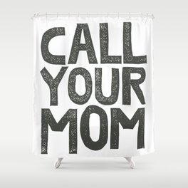 CALL YOUR MOM Shower Curtain