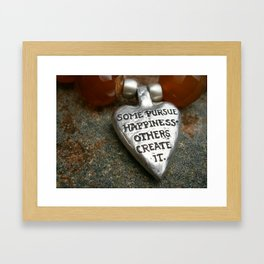 """Some pursue happiness, others create it"" Framed Art Print"