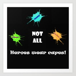 Not all Heroes wear capes! Art Print