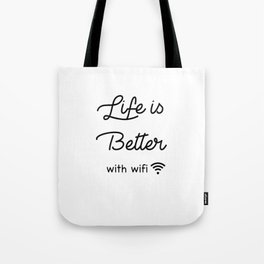 Life is better with wifi Tote Bag