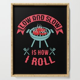 Barbecue Grilling – Low And Slow Is How I Roll Serving Tray