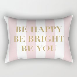Be happy, be bright and be you Rectangular Pillow