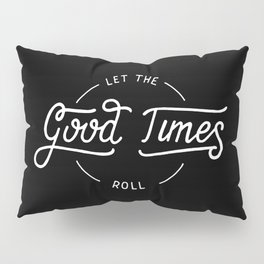 Let the good times roll #2 Pillow Sham