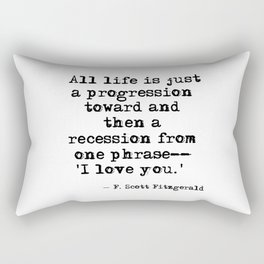 One phrase - I love you - F Scott Fitzgerald quote Rectangular Pillow