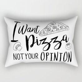I want pizza not your opinion. Sarcastic quote Rectangular Pillow
