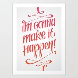 I'm gonna make it happen! Art Print