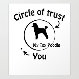 Circle of trust my Toy Poodle. Art Print
