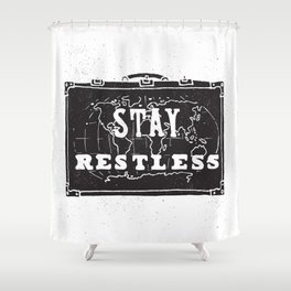 Stay Restless... Shower Curtain