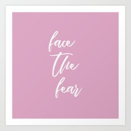 face the fear quote - pink white Art Print