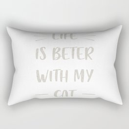 Life is beter with my cat Rectangular Pillow