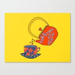 Take Time For Tea Canvas Print