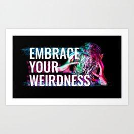 Embrace your weirdness Art Print