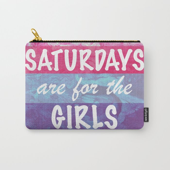 Saturdays are for the Girls Carry-All Pouch