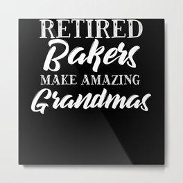 Retired Bakers Make Amazing Grandmas Metal Print