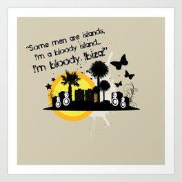 I'm Bloody Ibiza! Art Print