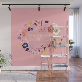 Things will work out - flowers and type Wall Mural