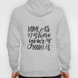 Home Is Where Your Doodle Is,Love Quote,Love Art,Dog Sign,Dog Tag,Home Decor,Home Wall Art,Living Ro Hoody