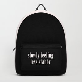 Slowly Feeling Less Stabby, Funny, Saying Backpack