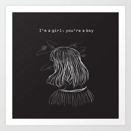 I'm a girl, you're a boy. Art Print