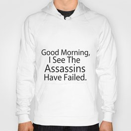 Good Morning, I See The Assassins Have Failed Hoody