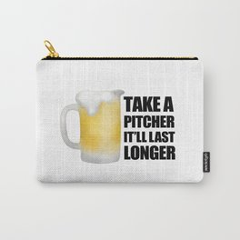 Take A Pitcher It'll Last Longer Carry-All Pouch