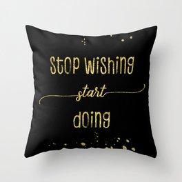 TEXT ART GOLD Stop wishing start doing Throw Pillow