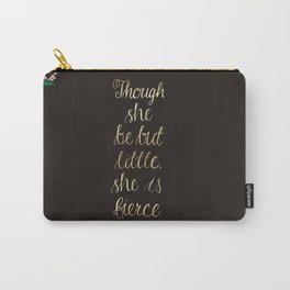 Though she be but little she is fierce Carry-All Pouch