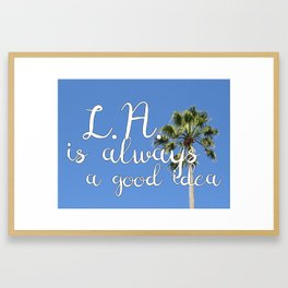 Los Angeles Is Always a Good Idea! Framed Art Print