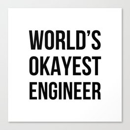 World's Okayest Engineer Canvas Print