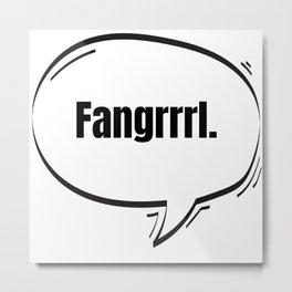 Fangrrrl Text-Based Speech Bubble Metal Print