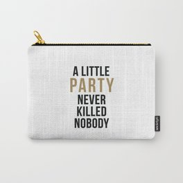 A little party never killed nobody - modern glam Carry-All Pouch